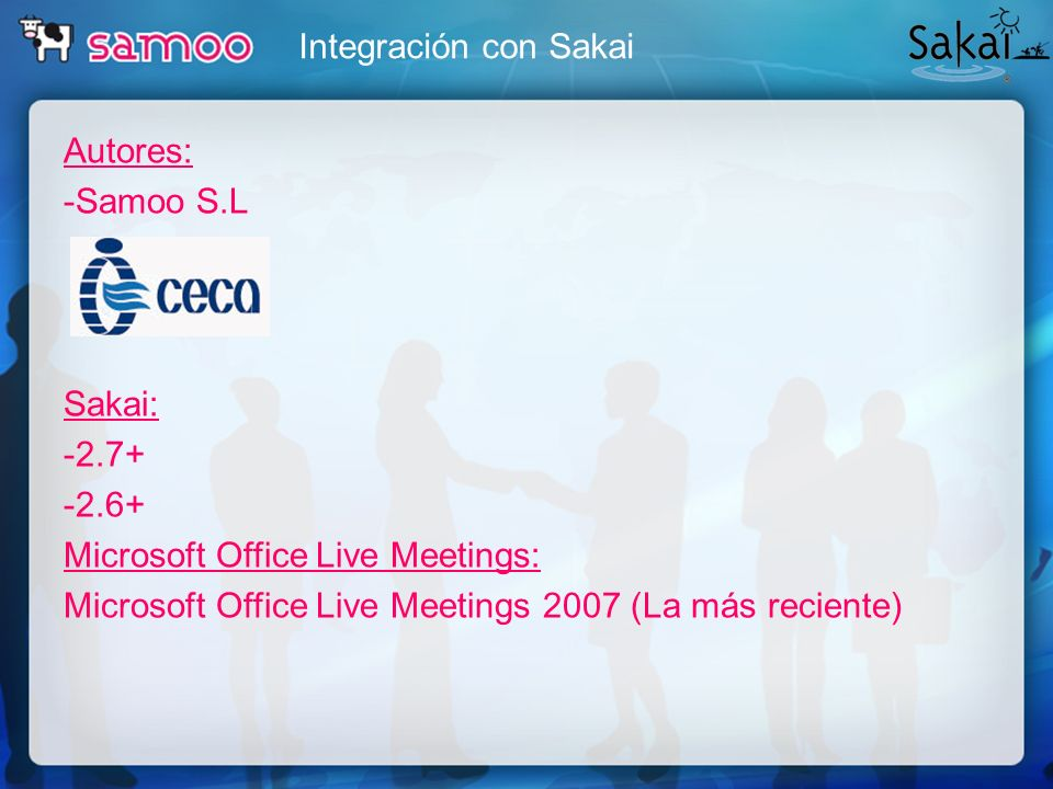 Integración con Sakai Autores: -Samoo S.L Sakai: -2.7+ -2.6+ Microsoft Office Live Meetings: Microsoft Office Live Meetings 2007 (La más reciente)