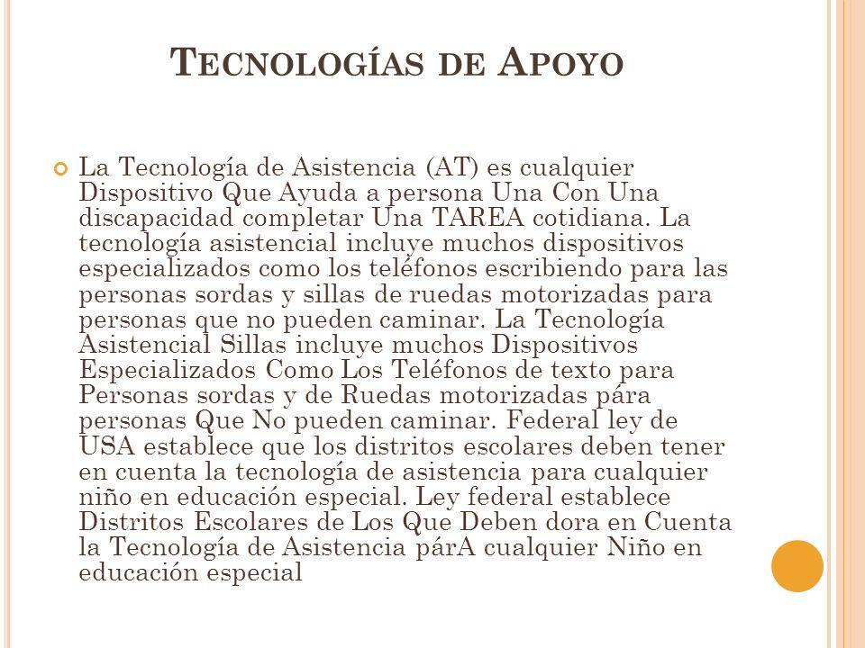 T ECNOLOGÍAS DE A POYO La Tecnología de Asistencia (AT) es cualquier Dispositivo Que Ayuda a persona Una Con Una discapacidad completar Una TAREA cotidiana.