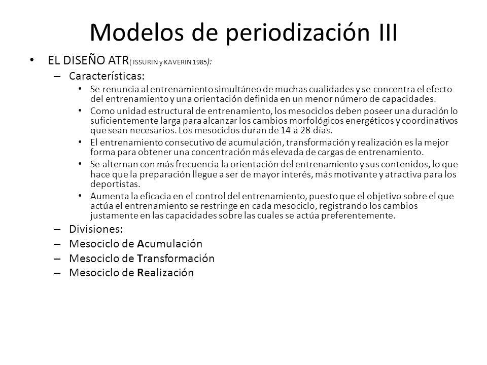 Modelos de periodización III EL DISEÑO ATR ( ISSURIN y KAVERIN 1985 ): – Características: Se renuncia al entrenamiento simultáneo de muchas cualidades