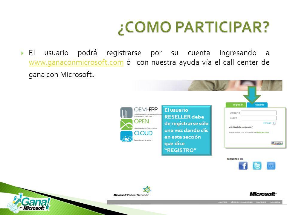 El usuario podrá registrarse por su cuenta ingresando a www.ganaconmicrosoft.com ó con nuestra ayuda vía el call center de gana con Microsoft. www.gan