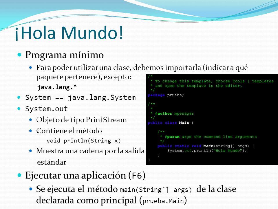 Programa mínimo Para poder utilizar una clase, debemos importarla (indicar a qué paquete pertenece), excepto: java.lang.* System == java.lang.System S