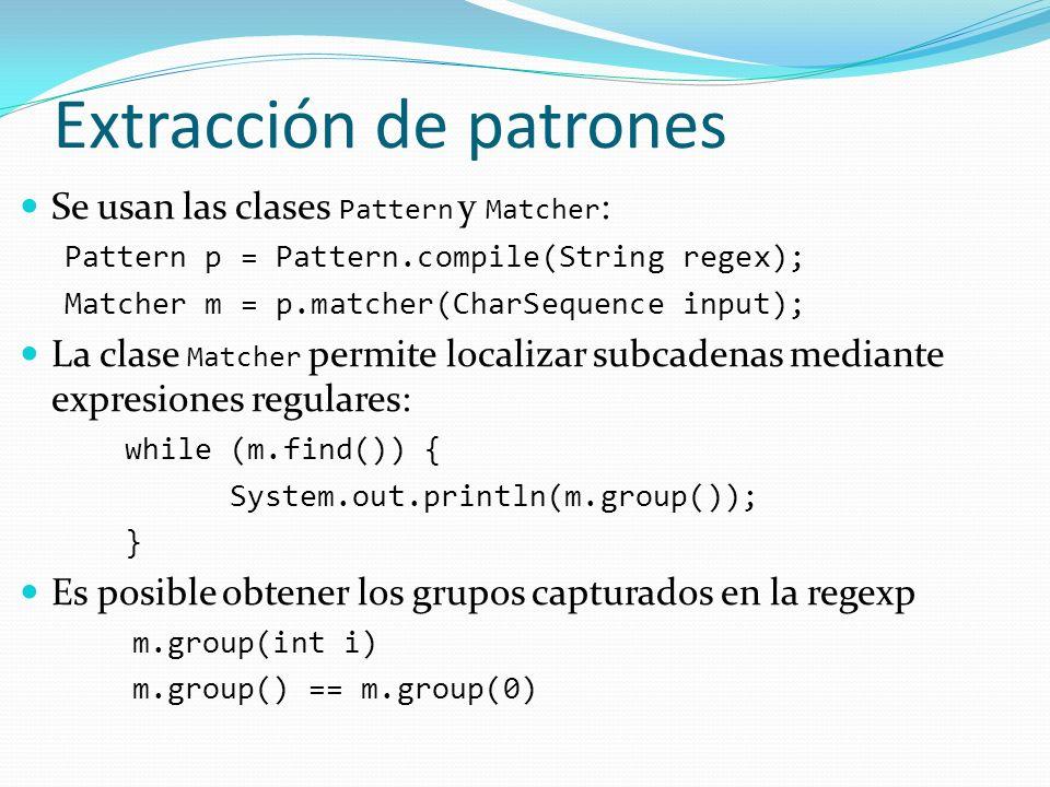 Se usan las clases Pattern y Matcher : Pattern p = Pattern.compile(String regex); Matcher m = p.matcher(CharSequence input); La clase Matcher permite