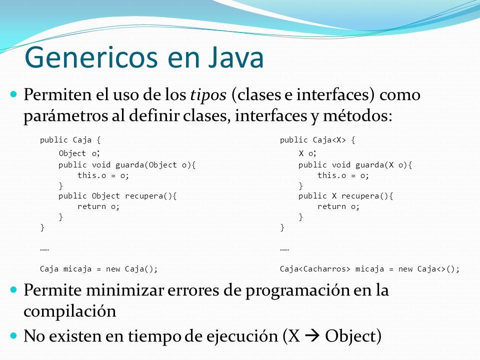 Permiten el uso de los tipos (clases e interfaces) como parámetros al definir clases, interfaces y métodos: Permite minimizar errores de programación
