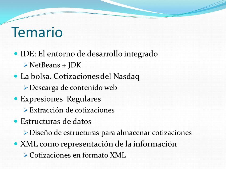 Temario IDE: El entorno de desarrollo integrado NetBeans + JDK La bolsa. Cotizaciones del Nasdaq Descarga de contenido web Expresiones Regulares Extra