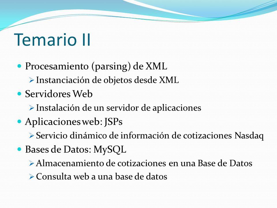 Temario II Procesamiento (parsing) de XML Instanciación de objetos desde XML Servidores Web Instalación de un servidor de aplicaciones Aplicaciones we