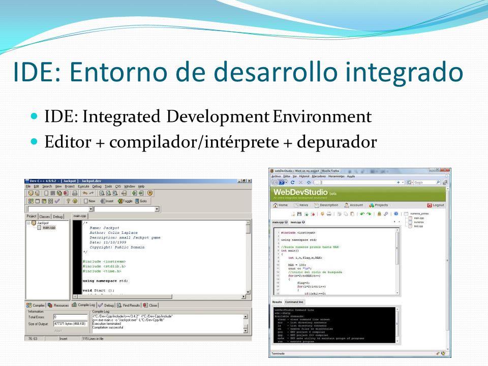 IDE: Entorno de desarrollo integrado IDE: Integrated Development Environment Editor + compilador/intérprete + depurador
