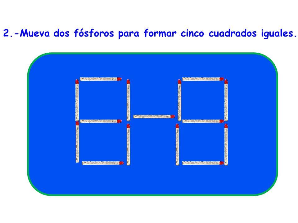 2.-Mueva dos fósforos para formar cinco cuadrados iguales.