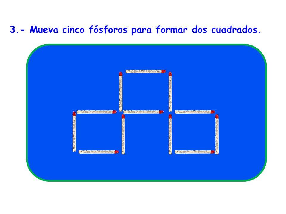 4.- Mueva tres fósforos así se formaran 3 cuadrados.