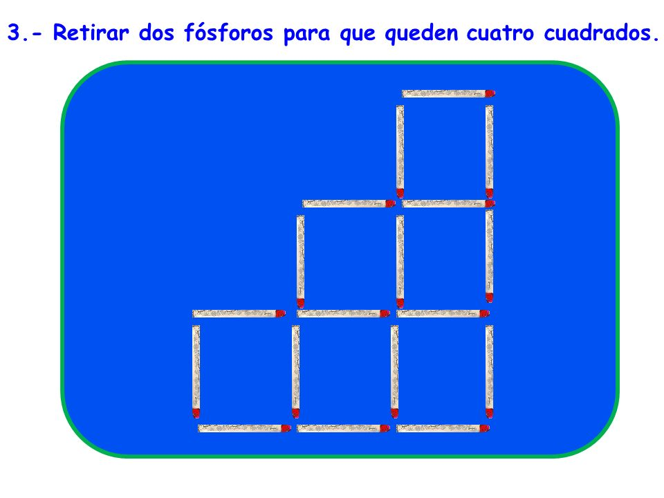 Retirando 4 fósforos Transformar esta figura En 4 triángulos.