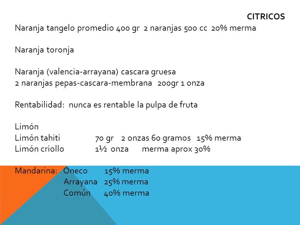 CITRICOS Naranja tangelo promedio 400 gr 2 naranjas 500 cc 20% merma Naranja toronja Naranja (valencia-arrayana) cascara gruesa 2 naranjas pepas-casca