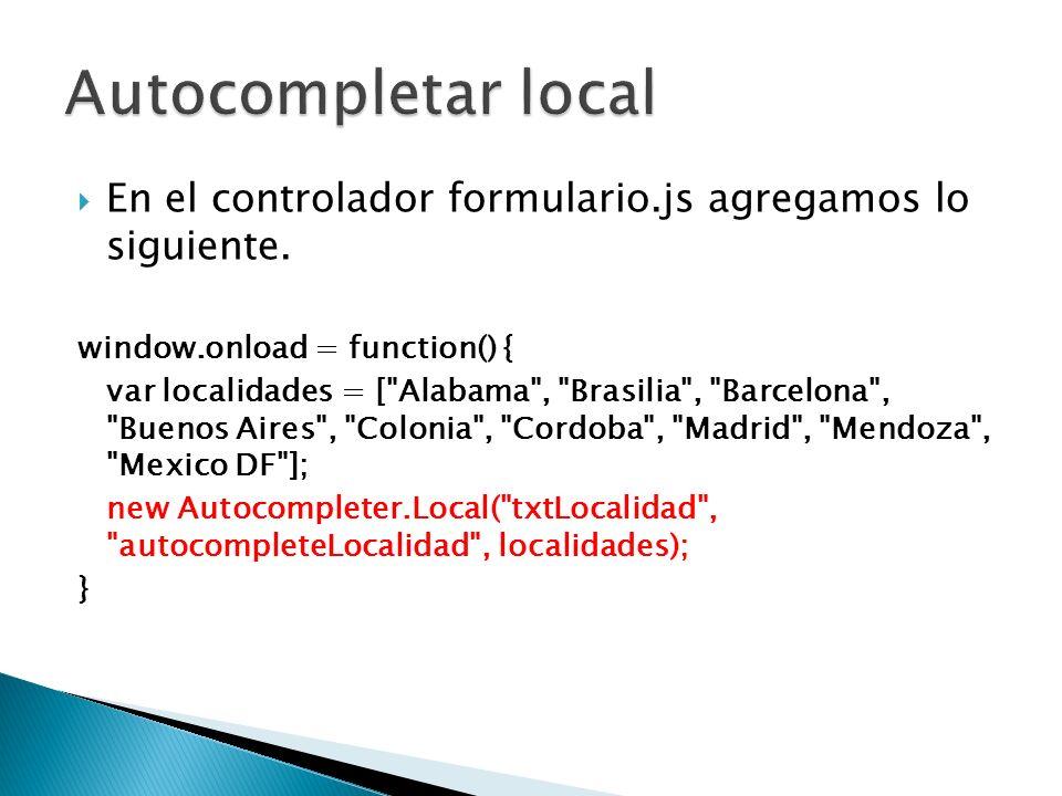 En el controlador formulario.js agregamos lo siguiente. window.onload = function() { var localidades = [
