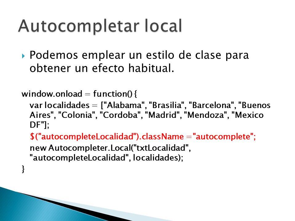 Podemos emplear un estilo de clase para obtener un efecto habitual. window.onload = function() { var localidades = [