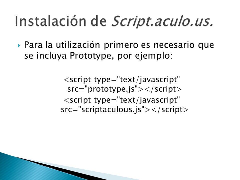 Para la utilización primero es necesario que se incluya Prototype, por ejemplo: