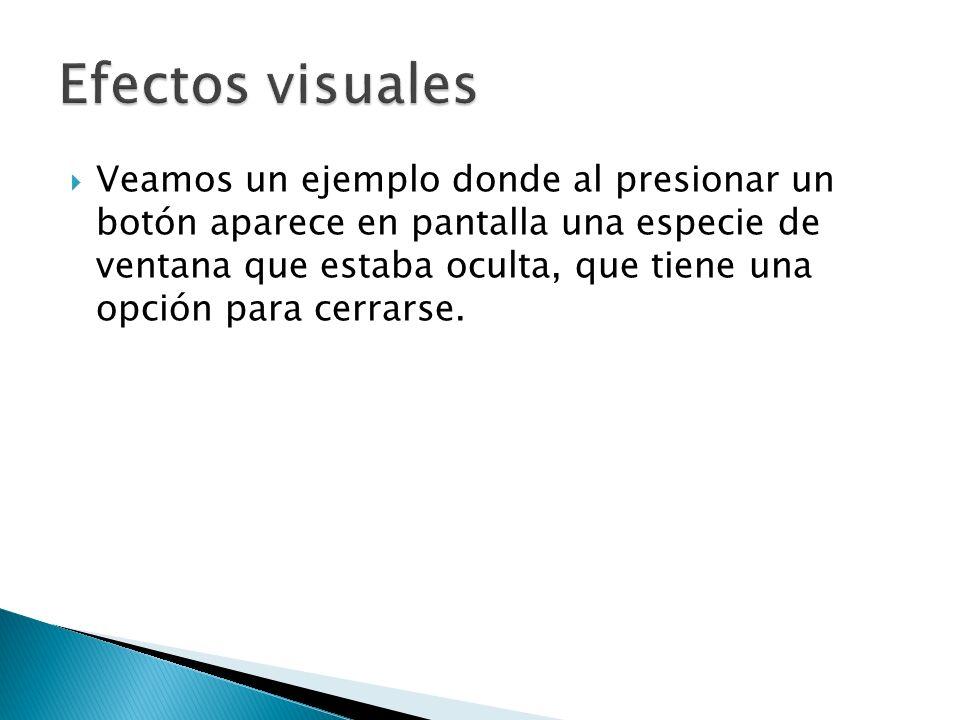 Veamos un ejemplo donde al presionar un botón aparece en pantalla una especie de ventana que estaba oculta, que tiene una opción para cerrarse.