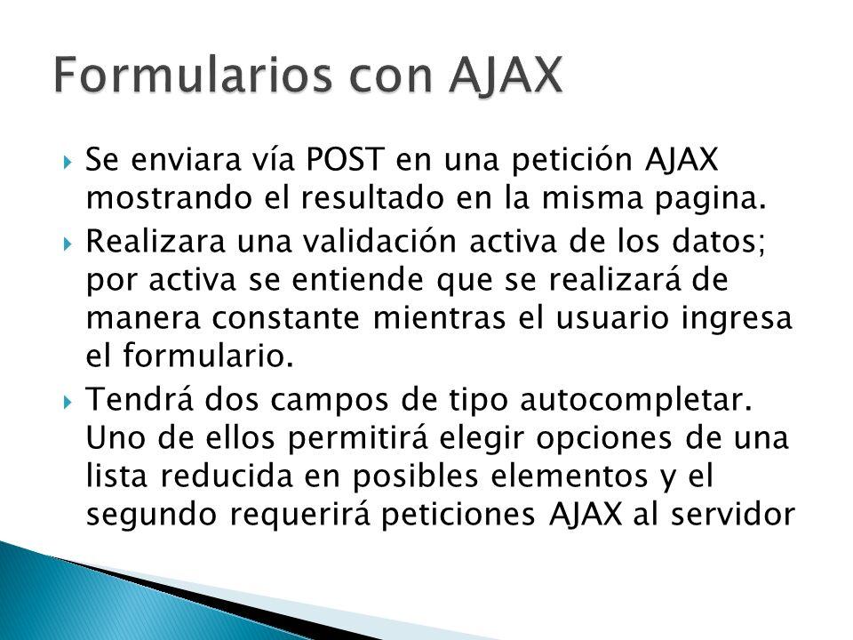 Se enviara vía POST en una petición AJAX mostrando el resultado en la misma pagina. Realizara una validación activa de los datos; por activa se entien