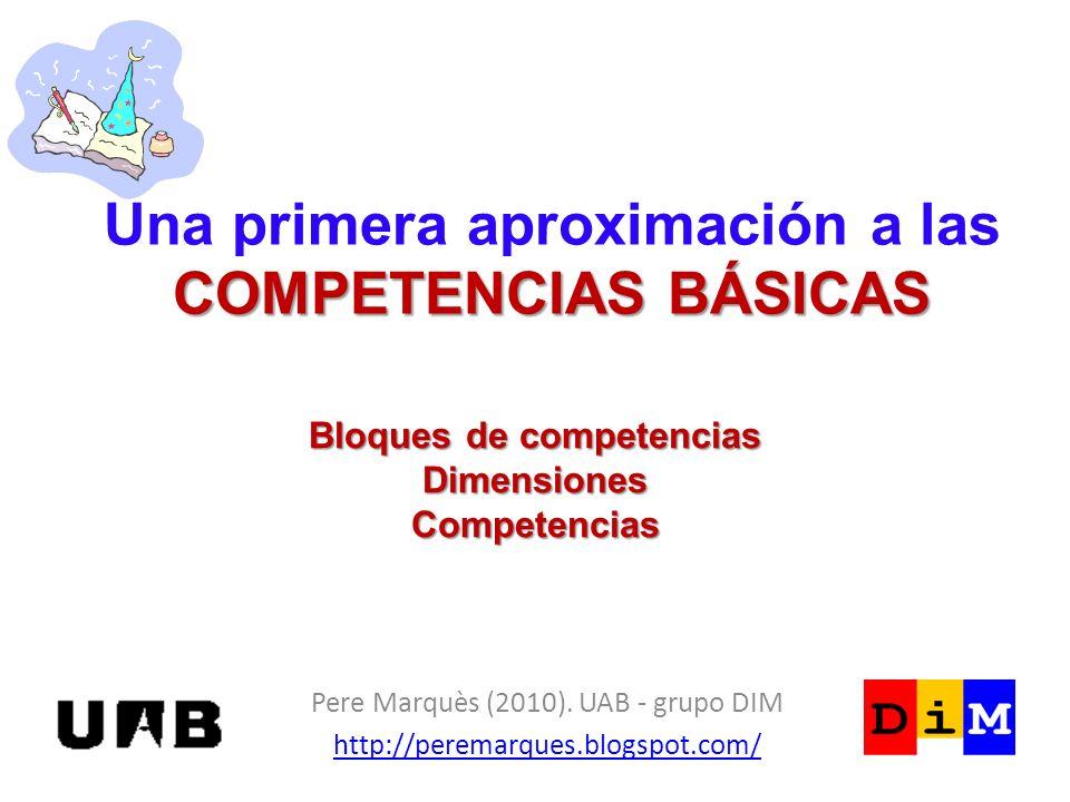 COMPETENCIAS BÁSICAS Una primera aproximación a las COMPETENCIAS BÁSICAS Pere Marquès (2010). UAB - grupo DIM http://peremarques.blogspot.com/ Bloques
