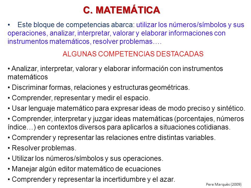 C. MATEMÁTICA Este bloque de competencias abarca: utilizar los números/símbolos y sus operaciones, analizar, interpretar, valorar y elaborar informaci