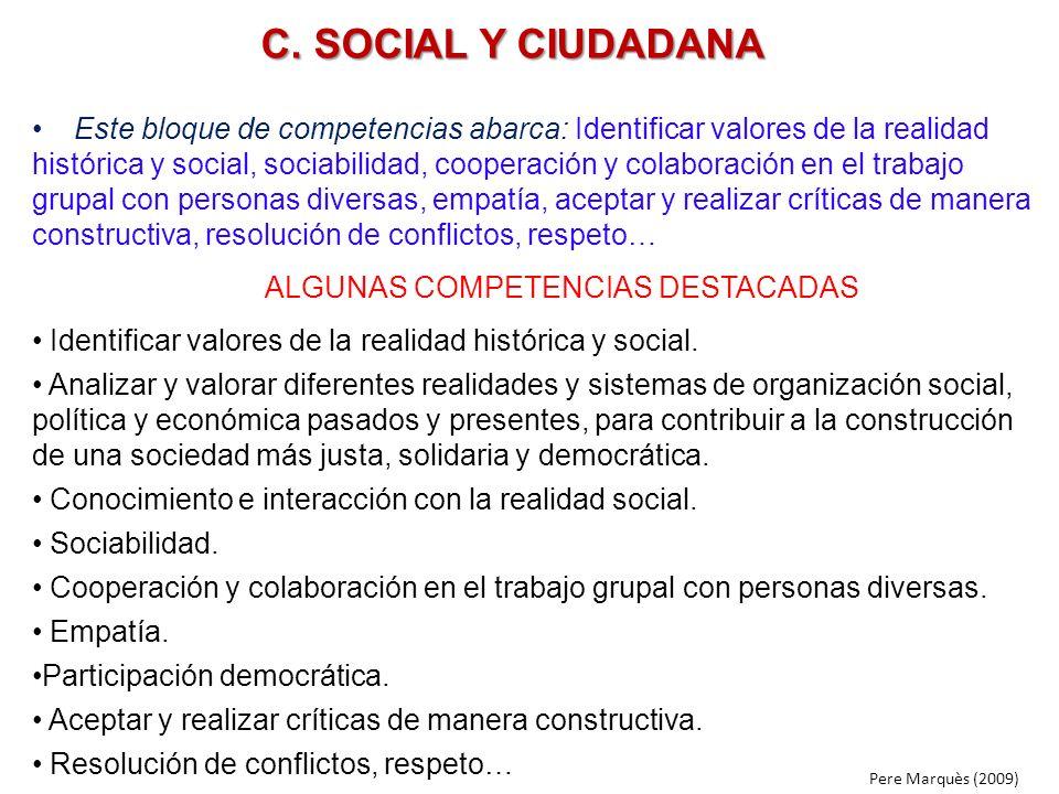 C. SOCIAL Y CIUDADANA Este bloque de competencias abarca: Identificar valores de la realidad histórica y social, sociabilidad, cooperación y colaborac
