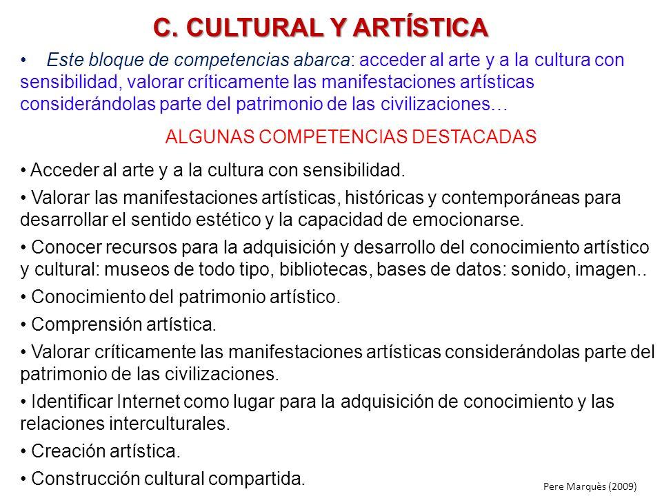 C. CULTURAL Y ARTÍSTICA Este bloque de competencias abarca: acceder al arte y a la cultura con sensibilidad, valorar críticamente las manifestaciones