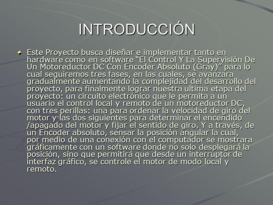INTRODUCCIÓN Este Proyecto busca diseñar e implementar tanto en hardware como en software El Control Y La Supervisión De Un Motoreductor DC Con Encode