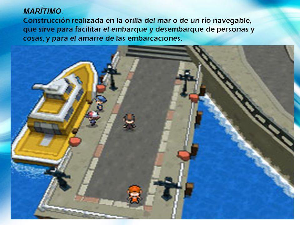 MARÍTIMO: Construcción realizada en la orilla del mar o de un río navegable, que sirve para facilitar el embarque y desembarque de personas y cosas, y