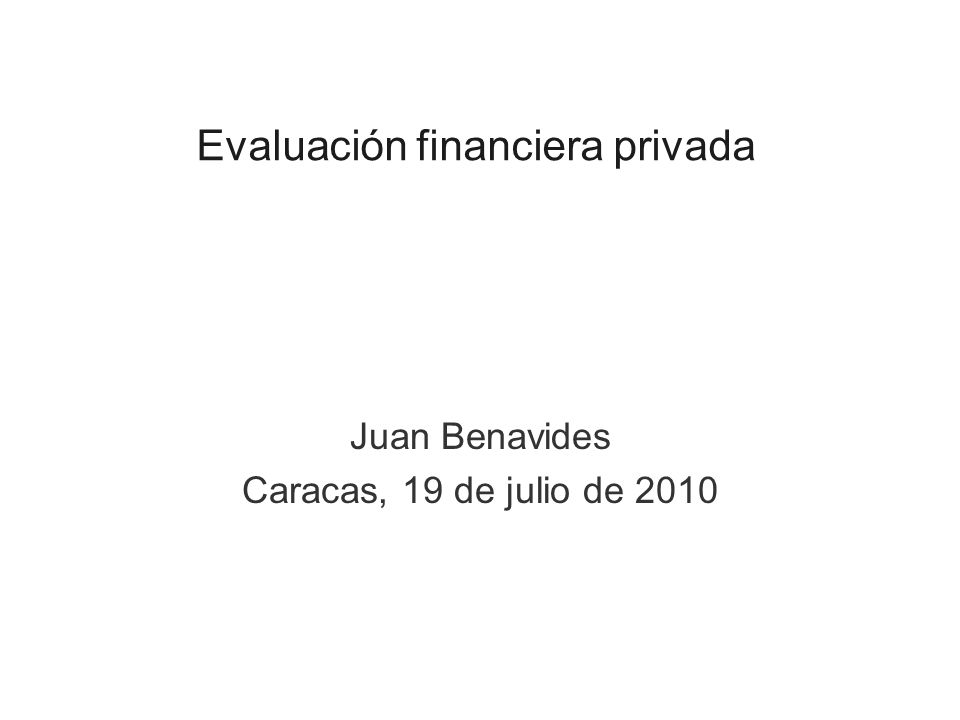 Evaluación financiera privada Juan Benavides Caracas, 19 de julio de 2010