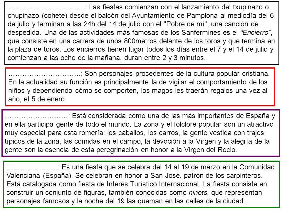 ……………………………: Las fiestas comienzan con el lanzamiento del txupinazo o chupinazo (cohete) desde el balcón del Ayuntamiento de Pamplona al mediodía del