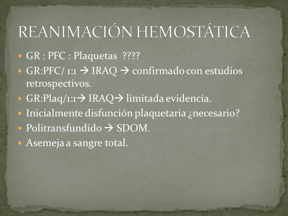 GR : PFC : Plaquetas ???? GR:PFC/ 1:1 IRAQ confirmado con estudios retrospectivos. GR:Plaq/1:1 IRAQ limitada evidencia. Inicialmente disfunción plaque