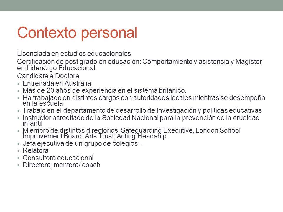 Contexto personal Licenciada en estudios educacionales Certificación de post grado en educación: Comportamiento y asistencia y Magíster en Liderazgo E