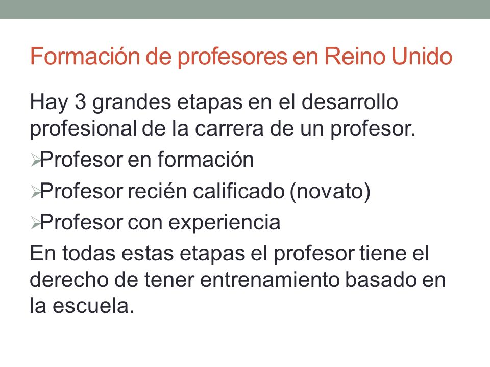 Formación de profesores en Reino Unido Hay 3 grandes etapas en el desarrollo profesional de la carrera de un profesor. Profesor en formación Profesor