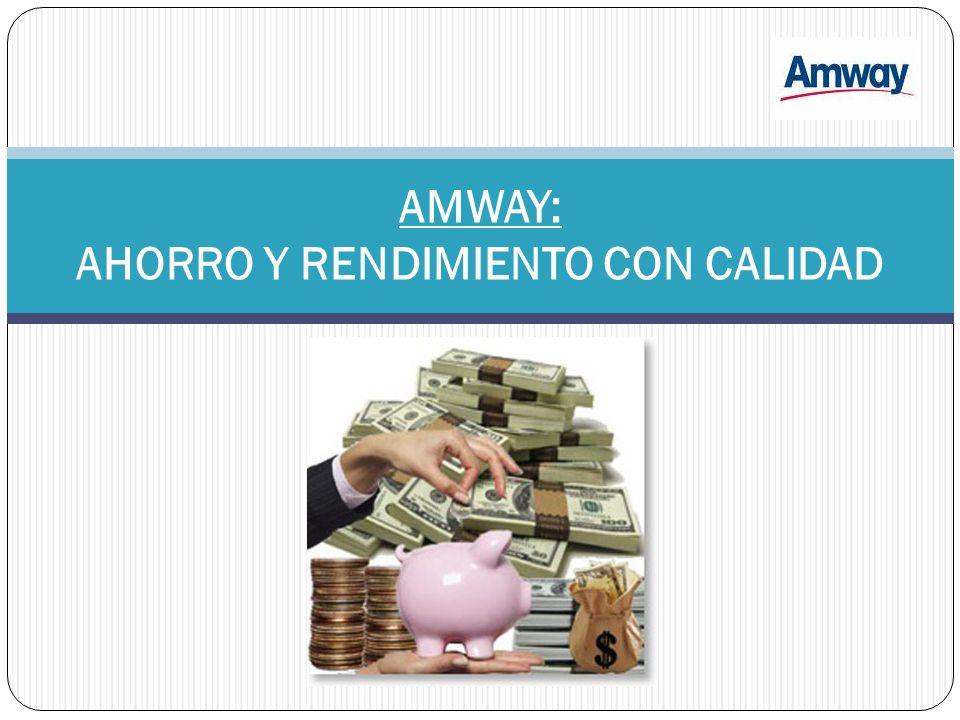 AMWAY: AHORRO Y RENDIMIENTO CON CALIDAD