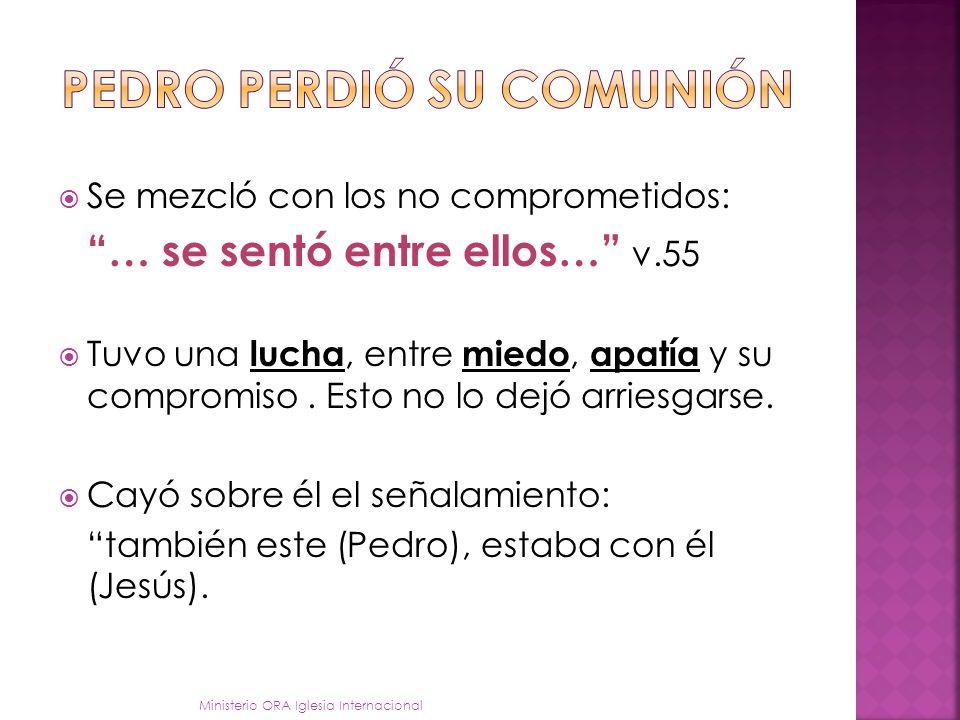 PEDRO comenzó a alejarse en el momento de la aprehensión de Jesús: …le seguía de lejos v.54 Los ejemplos y las enseñanzas de Jesús se borraron de su m