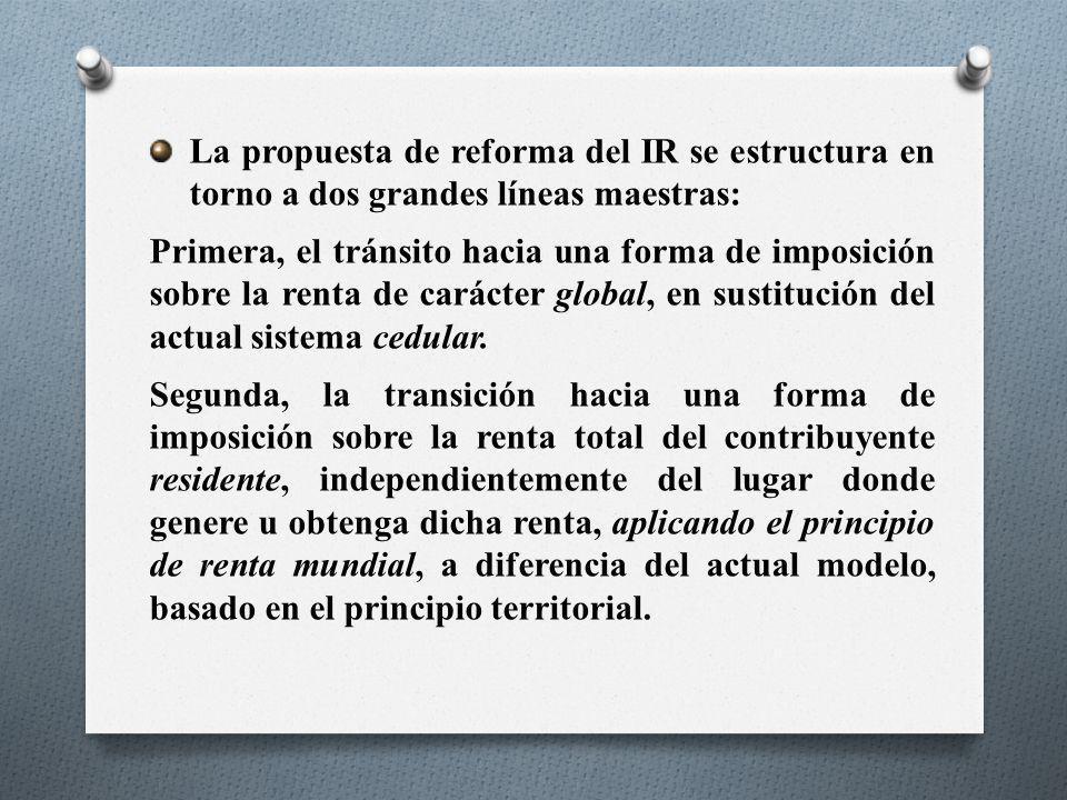 La propuesta de reforma del IR se estructura en torno a dos grandes líneas maestras: Primera, el tránsito hacia una forma de imposición sobre la renta