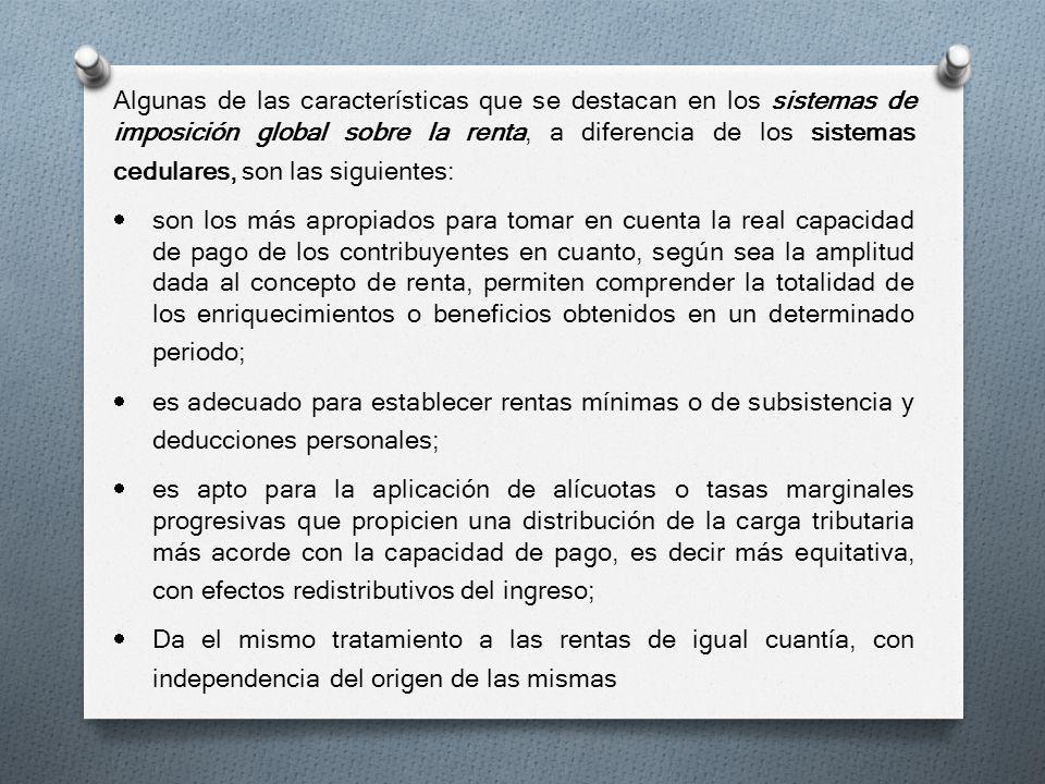 Algunas de las características que se destacan en los sistemas de imposición global sobre la renta, a diferencia de los sistemas cedulares, son las si