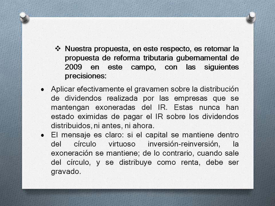 Nuestra propuesta, en este respecto, es retomar la propuesta de reforma tributaria gubernamental de 2009 en este campo, con las siguientes precisiones