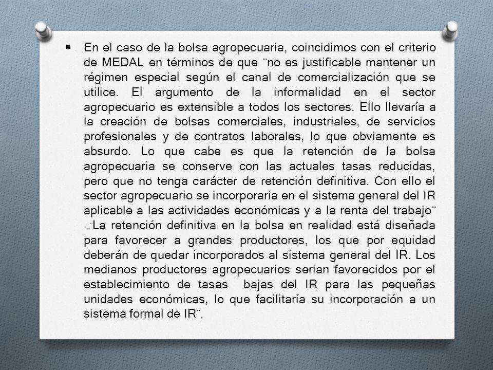 En el caso de la bolsa agropecuaria, coincidimos con el criterio de MEDAL en términos de que ¨no es justificable mantener un régimen especial según el