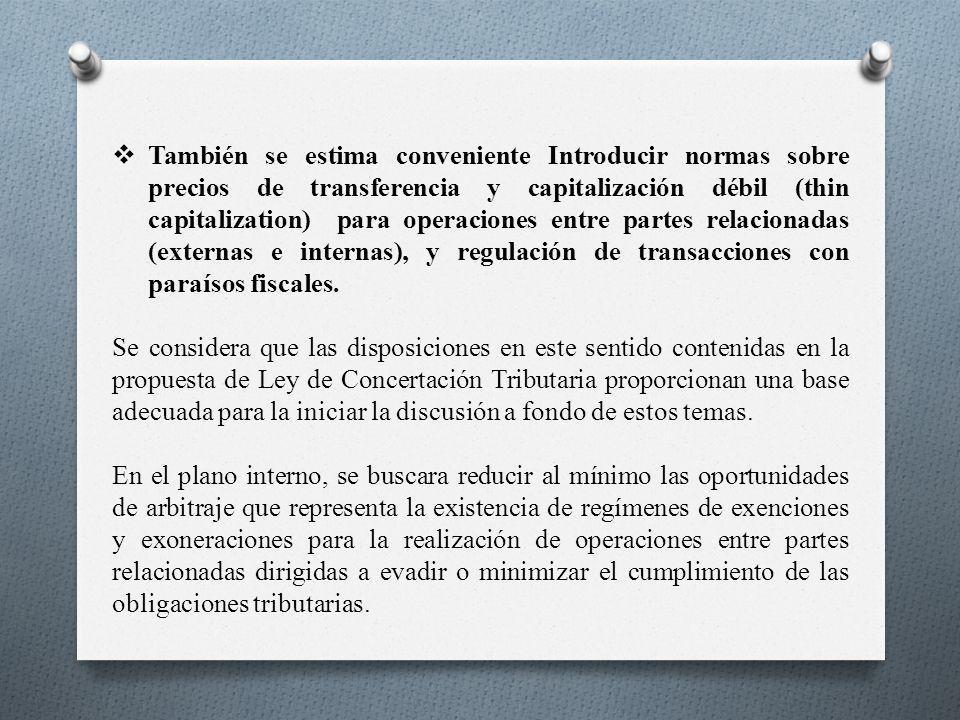 También se estima conveniente Introducir normas sobre precios de transferencia y capitalización débil (thin capitalization) para operaciones entre par