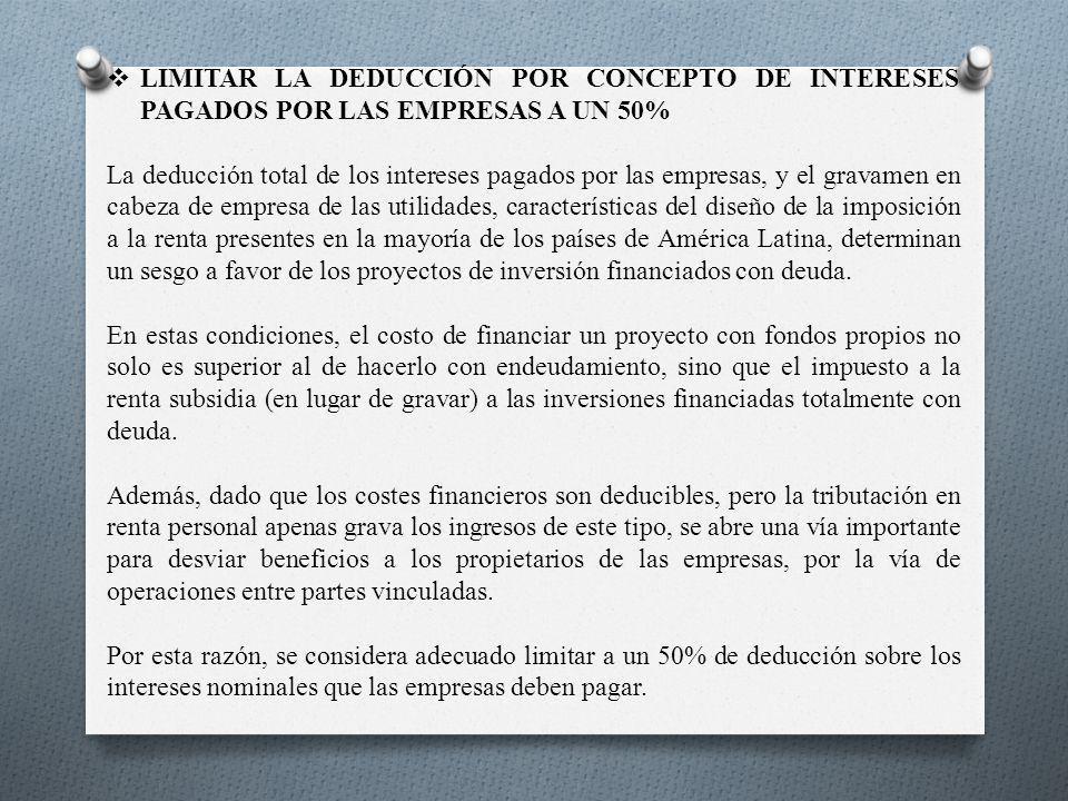 LIMITAR LA DEDUCCIÓN POR CONCEPTO DE INTERESES PAGADOS POR LAS EMPRESAS A UN 50% La deducción total de los intereses pagados por las empresas, y el gr
