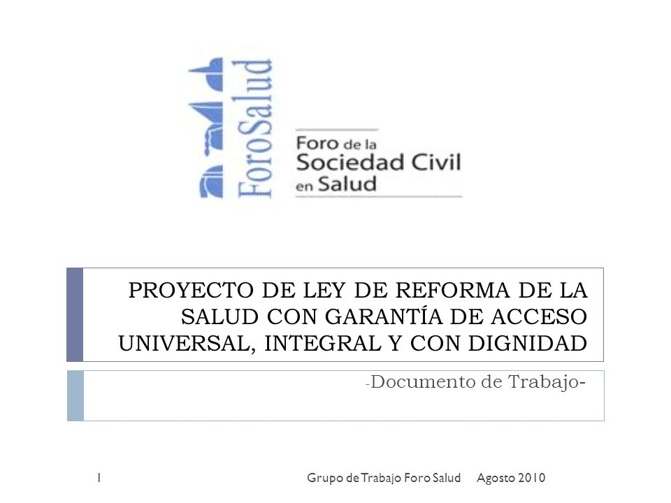 PROYECTO DE LEY DE REFORMA DE LA SALUD CON GARANTÍA DE ACCESO UNIVERSAL, INTEGRAL Y CON DIGNIDAD - Documento de Trabajo- Agosto 2010Grupo de Trabajo F