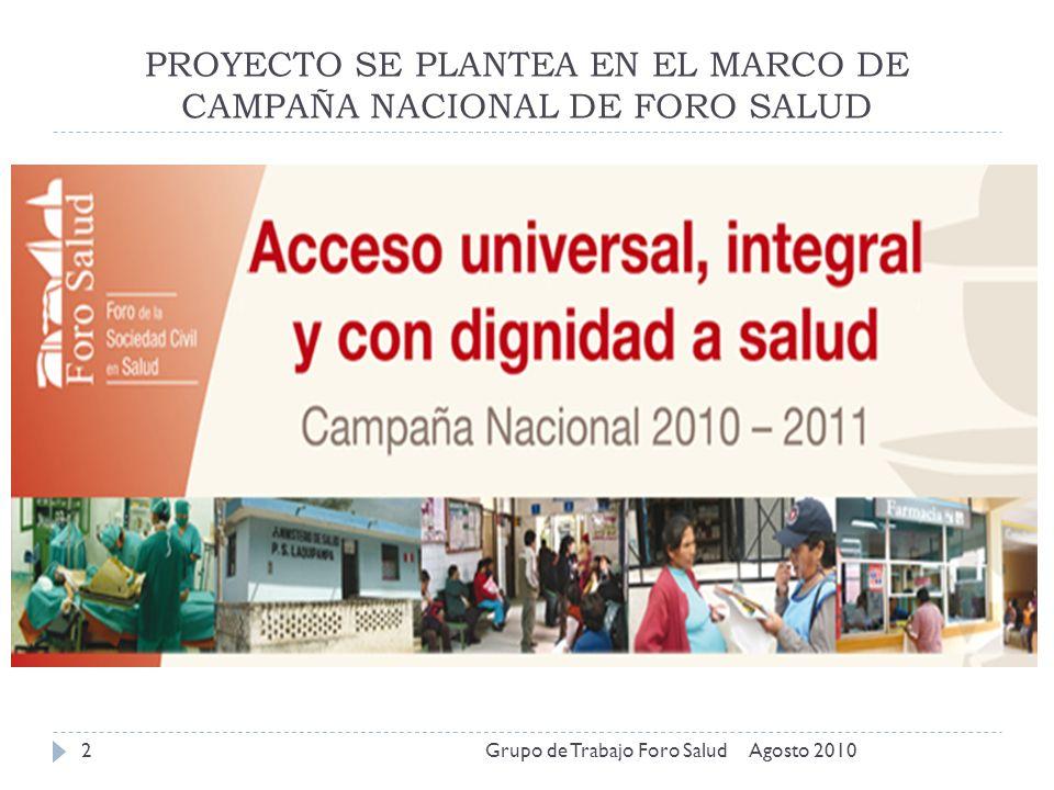 PROYECTO SE PLANTEA EN EL MARCO DE CAMPAÑA NACIONAL DE FORO SALUD Agosto 2010Grupo de Trabajo Foro Salud2