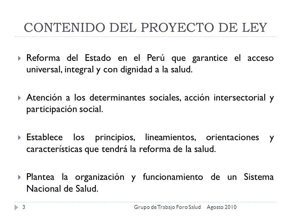 CONTENIDO DEL PROYECTO DE LEY Agosto 2010Grupo de Trabajo Foro Salud3 Reforma del Estado en el Perú que garantice el acceso universal, integral y con