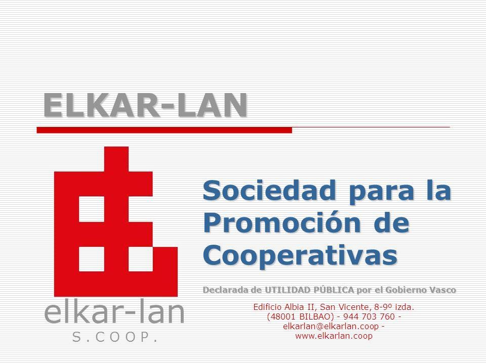 ELKAR-LAN Sociedad para la Promoción de Cooperativas elkar-lan S. C O O P. Declarada de UTILIDAD PÚBLICA por el Gobierno Vasco Edificio Albia II, San