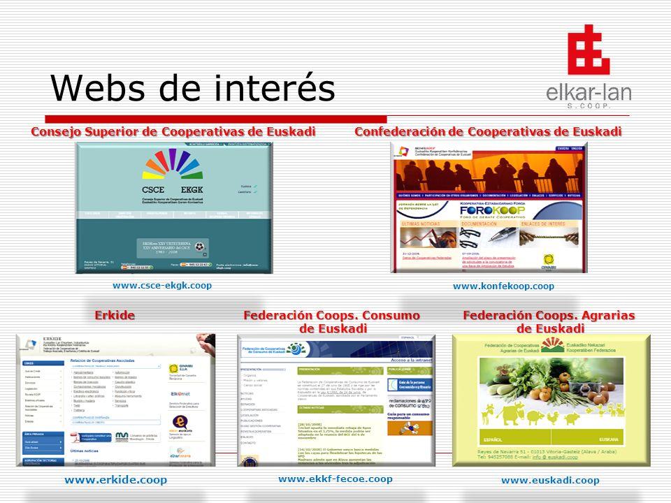 Webs de interés www.csce-ekgk.coop www.konfekoop.coop www.erkide.coop www.ekkf-fecoe.coop www.euskadi.coop Consejo Superior de Cooperativas de Euskadi