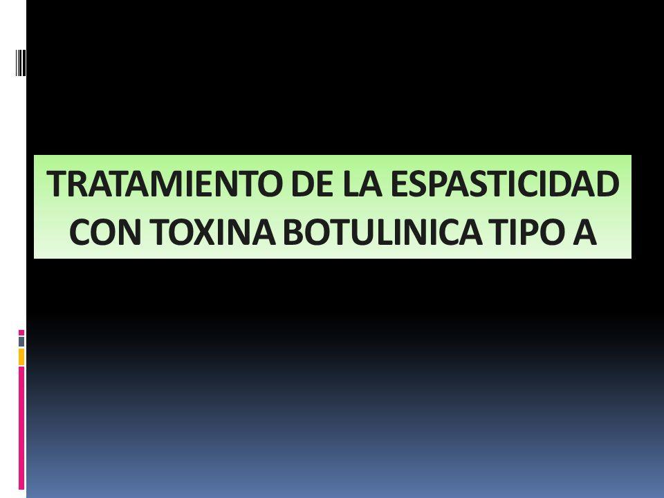 TRATAMIENTO DE LA ESPASTICIDAD CON TOXINA BOTULINICA TIPO A