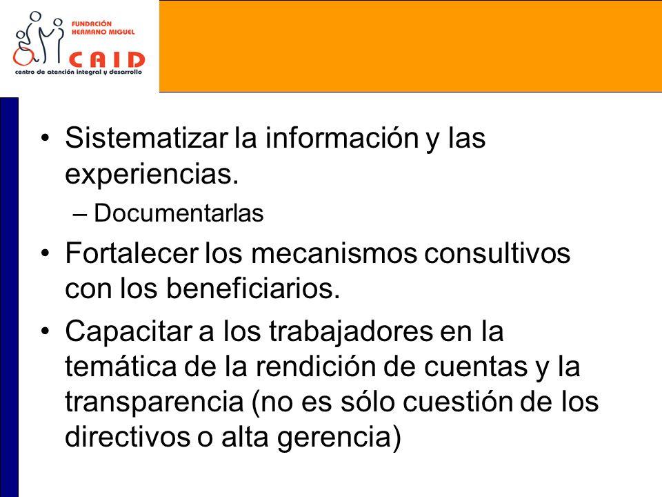 Sistematizar la información y las experiencias. –Documentarlas Fortalecer los mecanismos consultivos con los beneficiarios. Capacitar a los trabajador