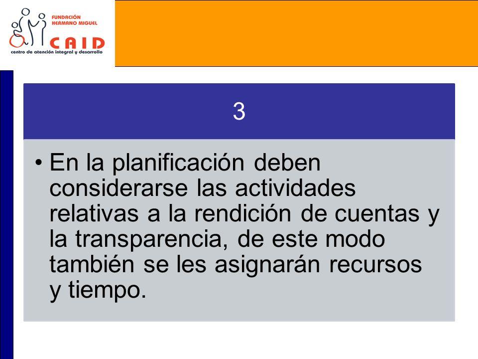 3 En la planificación deben considerarse las actividades relativas a la rendición de cuentas y la transparencia, de este modo también se les asignarán
