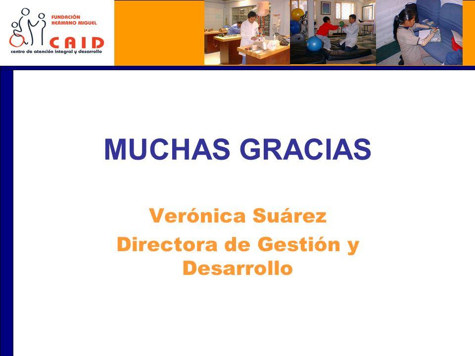 MUCHAS GRACIAS Verónica Suárez Directora de Gestión y Desarrollo