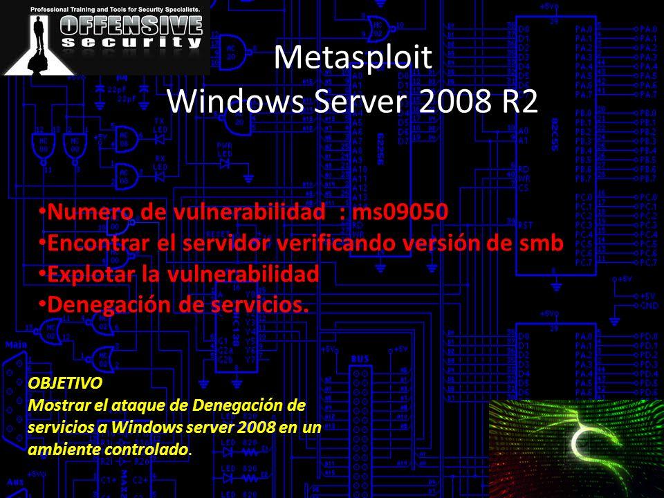 Numero de vulnerabilidad : ms09050 Encontrar el servidor verificando versión de smb Explotar la vulnerabilidad Denegación de servicios. OBJETIVO Mostr