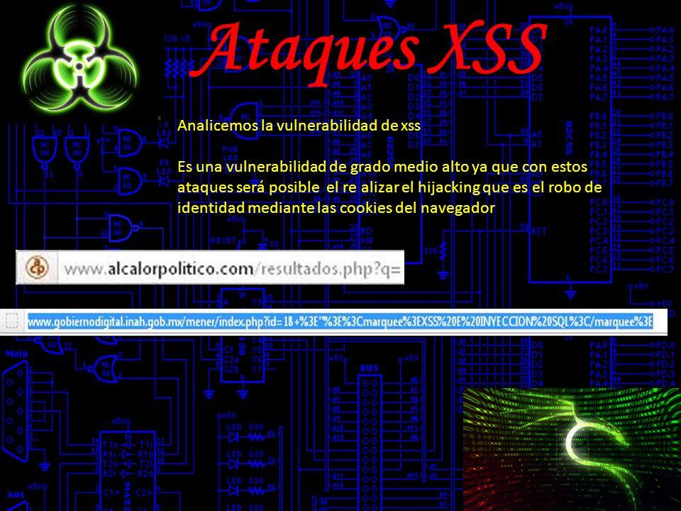 Ataques XSS Analicemos la vulnerabilidad de xss Es una vulnerabilidad de grado medio alto ya que con estos ataques será posible el re alizar el hijacking que es el robo de identidad mediante las cookies del navegador