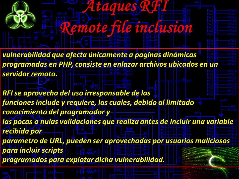 Ataques RFI Remote file inclusion vulnerabilidad que afecta únicamente a paginas dinámicas programadas en PHP, consiste en enlazar archivos ubicados en un servidor remoto.